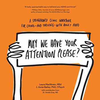 9781999571900-1999571908-May We Have Your Attention Please?: A Springboard Clinic Workbook for Living--and Thriving--with Adult ADHD