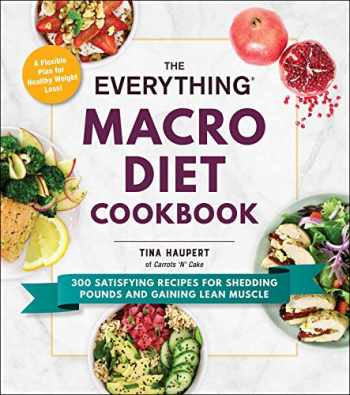 9781507213957-1507213956-The Everything Macro Diet Cookbook: 300 Satisfying Recipes for Shedding Pounds and Gaining Lean Muscle