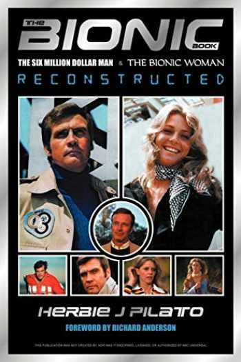 9781593930837-1593930836-The Bionic Book: The Six Million Dollar Man and the Bionic Woman Reconstructed