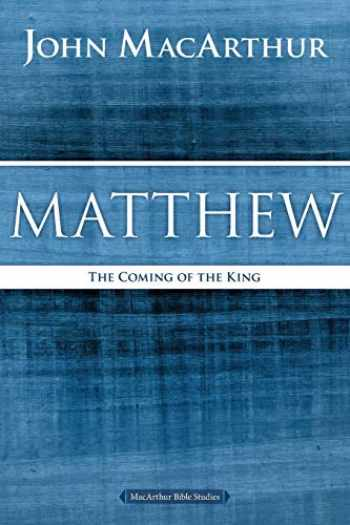 9780718035013-0718035011-Matthew: The Coming of the King (MacArthur Bible Studies)