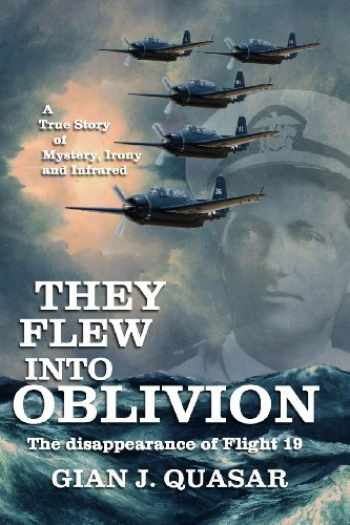 9780988850507-0988850508-They Flew into Oblivion: The Disappearance of Flight 19