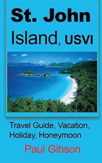 9781912483167-1912483165-St. John Island, USVI: Travel Guide, Vacation, Holiday, Honeymoon