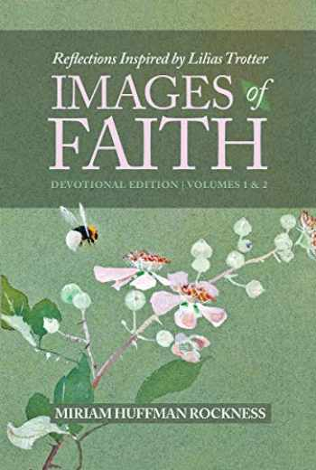 9781938068324-1938068327-Images of Faith: Devotional Edition, Reflections Inspired by Lilias Trotter Vol. 1 & 2