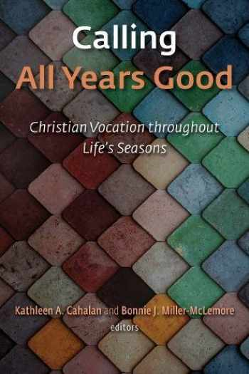 9780802874245-080287424X-Calling All Years Good: Christian Vocation throughout Life's Seasons