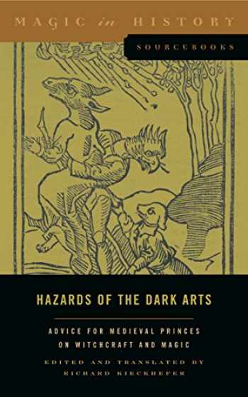 9780271078403-0271078405-Hazards of the Dark Arts: Advice for Medieval Princes on Witchcraft and Magic (Magic in History Sourcebooks)