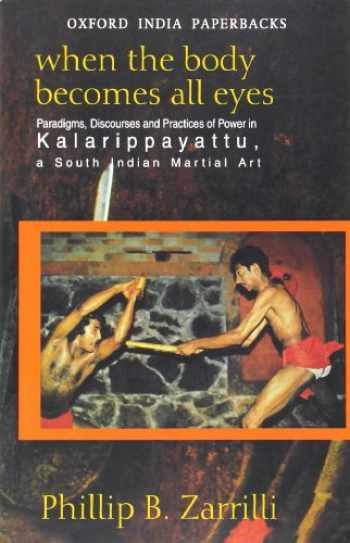 9780195655384-0195655389-When the Body Becomes All Eyes: Paradigms, Discourses and Practices of Power in Kalarippayattu, a South Indian Martial Art