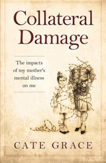 9781523851799-1523851791-Collateral Damage: The impacts of my mother's mental illness on me
