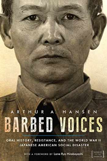 9781607328117-1607328119-Barbed Voices: Oral History, Resistance, and the World War II Japanese American Social Disaster (Nikkei in the Americas)