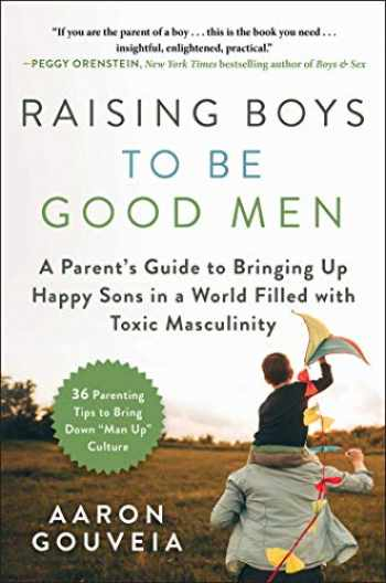 9781510749412-1510749411-Raising Boys to Be Good Men: A Parent's Guide to Bringing up Happy Sons in a World Filled with Toxic Masculinity