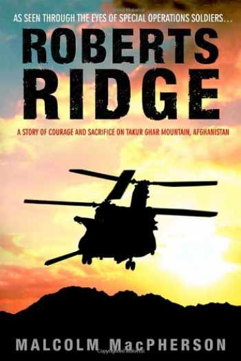 9780553803631-0553803638-Roberts Ridge: A Story of Courage and Sacrifice on Takur Ghar Mountain, Afghanistan