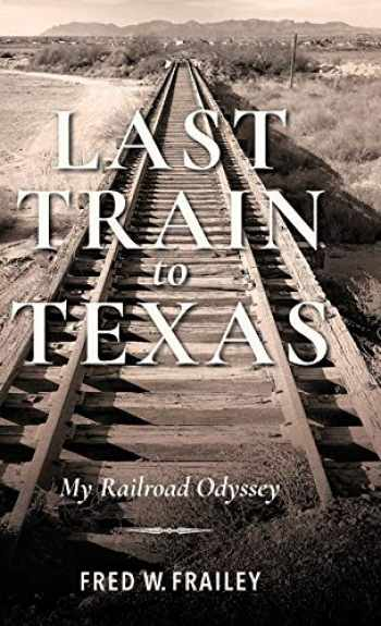 9780253045249-025304524X-Last Train to Texas: My Railroad Odyssey (Railroads Past and Present)