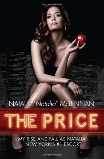 9781597775946-1597775940-The Price: My Rise and Fall as Natalia, New York's #1 Escort
