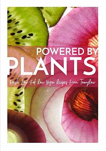 9781077535084-1077535082-Powered By Plants: Fresh Low-Fat Raw Vegan Recipes From TannyRaw