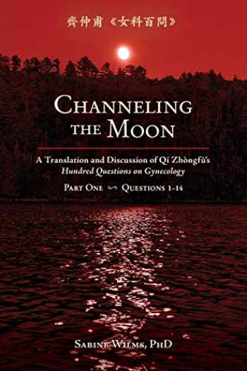 9781732157125-173215712X-Channeling the Moon: A Translation and Discussion of Qi Zhongfu's Hundred Questions on Gynecology, Part One (1)