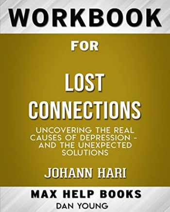 9780464692539-0464692539-Workbook for Lost Connections: Uncovering the Real Causes of Depression - and the Unexpected Solutions (Max-Help Books)