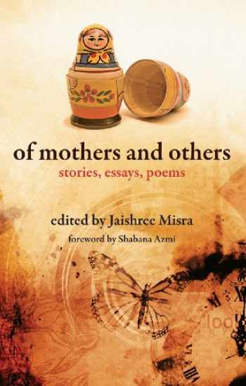 9789381017869-9381017867-Of Mothers and Others: Stories, Essays, Poems