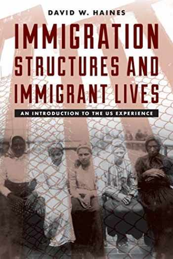 9781442260108-1442260106-Immigration Structures and Immigrant Lives: An Introduction to the US Experience