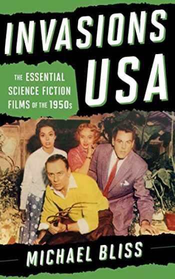 9781442236516-1442236515-Invasions USA: The Essential Science Fiction Films of the 1950s