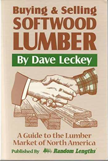9781884311048-1884311040-Buying & Selling Softwood Lumber: A Guide to the Lumber Market of North America