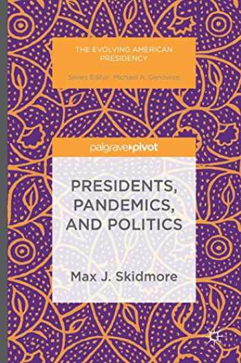 9781349949922-1349949922-Presidents, Pandemics, and Politics (The Evolving American Presidency)