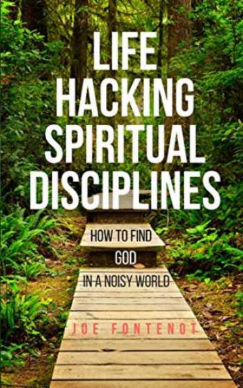 9780998100708-0998100706-Life Hacking Spiritual Disciplines: How to Find God in a Noisy World