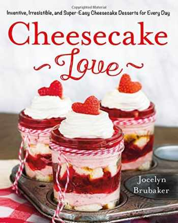 9781250084460-1250084466-Cheesecake Love: Inventive, Irresistible, and Super-Easy Cheesecake Desserts for Every Day