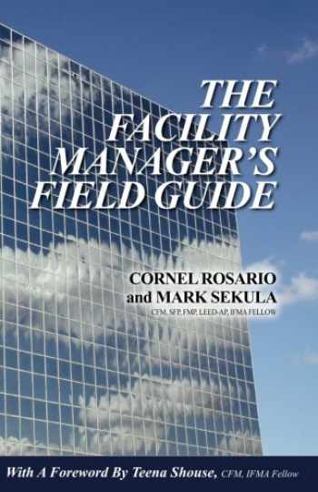 9780982511619-0982511612-The Facility Manager's Field Guide