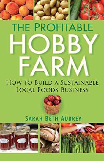 9781630262235-1630262234-The Profitable Hobby Farm, How to Build a Sustainable Local Foods Business