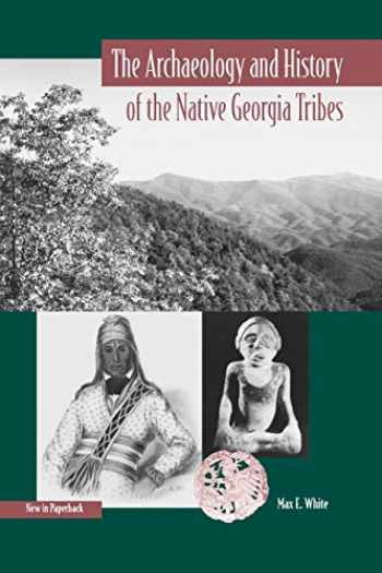 9780813028408-081302840X-The Archaeology and History of the Native Georgia Tribes (Native Peoples, Cultures, and Places of the Southeastern United States)