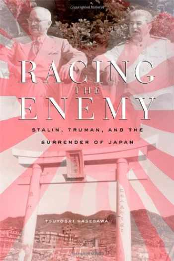 9780674016934-0674016939-Racing the Enemy: Stalin, Truman, and the Surrender of Japan