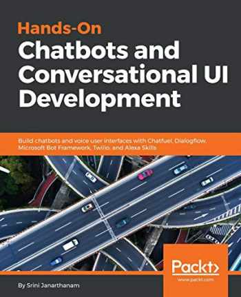 9781788294669-1788294661-Hands-On Chatbots and Conversational UI Development: Build chatbots and voice user interfaces with Chatfuel, Dialogflow, Microsoft Bot Framework, Twilio, and Alexa Skills