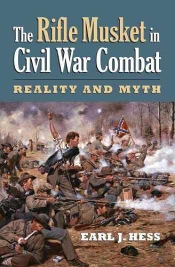 9780700616077-0700616071-The Rifle Musket in Civil War Combat: Reality and Myth (Modern War Studies)