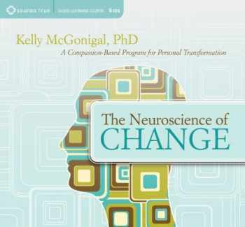 9781604077902-1604077905-The Neuroscience of Change: A Compassion-Based Program for Personal Transformation