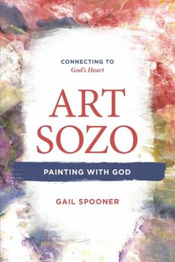 9780999423707-0999423703-Art Sozo: Painting with God: Connecting to God's Heart