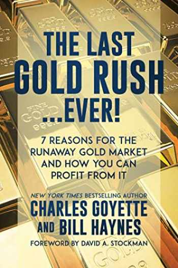 9781642936650-1642936650-The Last Gold Rush…Ever!: 7 Reasons for the Runaway Gold Market and How You Can Profit from It