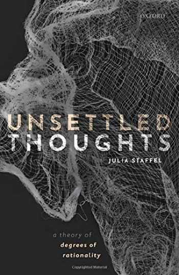 9780198833710-0198833717-Unsettled Thoughts: A Theory of Degrees of Rationality