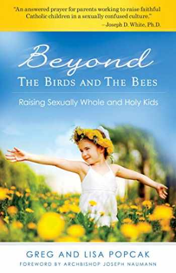 9781935940159-1935940155-Beyond the Birds and the Bees: Raising Sexually Whole and Holy Kids