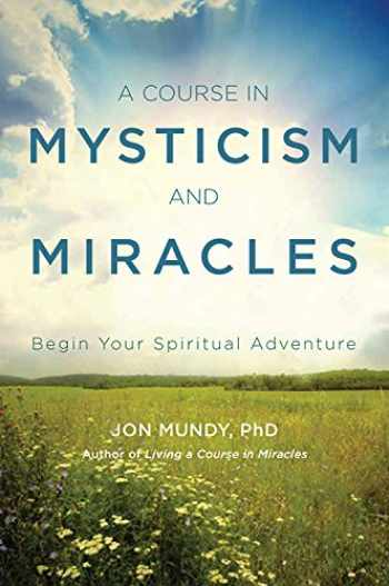 9781578636013-1578636019-A Course in Mysticism and Miracles: Begin Your Spiritual Adventure