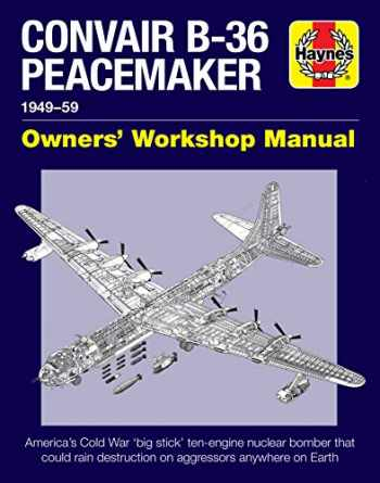 9781785211935-1785211935-Convair B-36 Peacemaker 1949-59: America's Cold War 'big stick' ten-engine nuclear bomber that could rain destruction on aggressors anywhere on Earth (Owners' Workshop Manual)