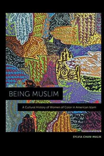 9781479823420-1479823422-Being Muslim: A Cultural History of Women of Color in American Islam