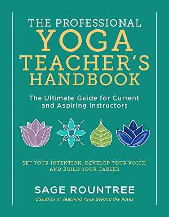 9781615196975-1615196978-The Professional Yoga Teacher's Handbook: The Ultimate Guide for Current and Aspiring Instructors―Set Your Intention, Develop Your Voice, and Build Your Career