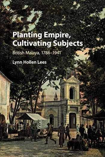 9781108732086-1108732089-Planting Empire, Cultivating Subjects: British Malaya, 1786–1941