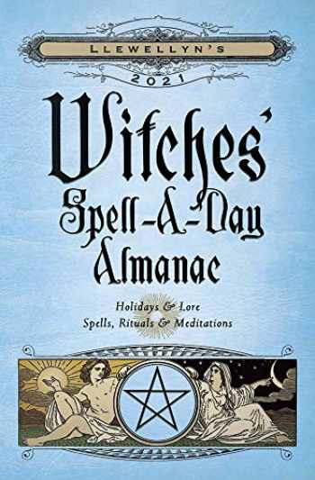 9780738754918-0738754919-Llewellyn's 2021 Witches' Spell-A-Day Almanac: Holidays & Lore, Spells, Rituals & Meditations