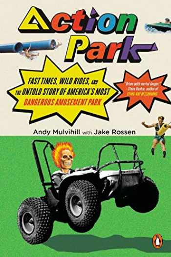 9780143134510-0143134515-Action Park: Fast Times, Wild Rides, and the Untold Story of America's Most Dangerous Amusement Park