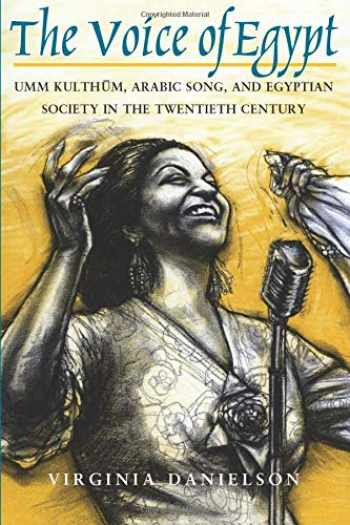 "9780226136127-0226136124-""The Voice of Egypt"": Umm Kulthum, Arabic Song, and Egyptian Society in the Twentieth Century (Volume 1997) (Chicago Studies in Ethnomusicology)"