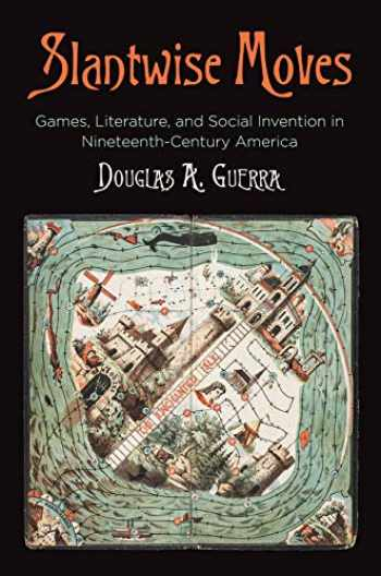 9780812250619-0812250613-Slantwise Moves: Games, Literature, and Social Invention in Nineteenth-Century America (Material Texts)