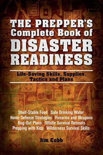 9781612432199-1612432190-The Prepper's Complete Book of Disaster Readiness: Life-Saving Skills, Supplies, Tactics and Plans