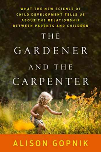 9780374229702-0374229708-The Gardener and the Carpenter: What the New Science of Child Development Tells Us About the Relationship Between Parents and Children