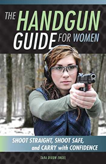 9780760348536-0760348537-The Handgun Guide for Women: Shoot Straight, Shoot Safe, and Carry with Confidence