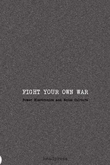 9781909394407-1909394408-Fight Your Own War: Power Electronics and Noise Culture